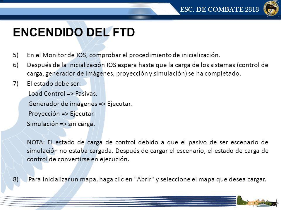 ESC. DE COMBATE 2313 ENCENDIDO DEL FTD 5)En el Monitor de IOS, comprobar el procedimiento de inicialización. 6)Después de la inicialización IOS espera