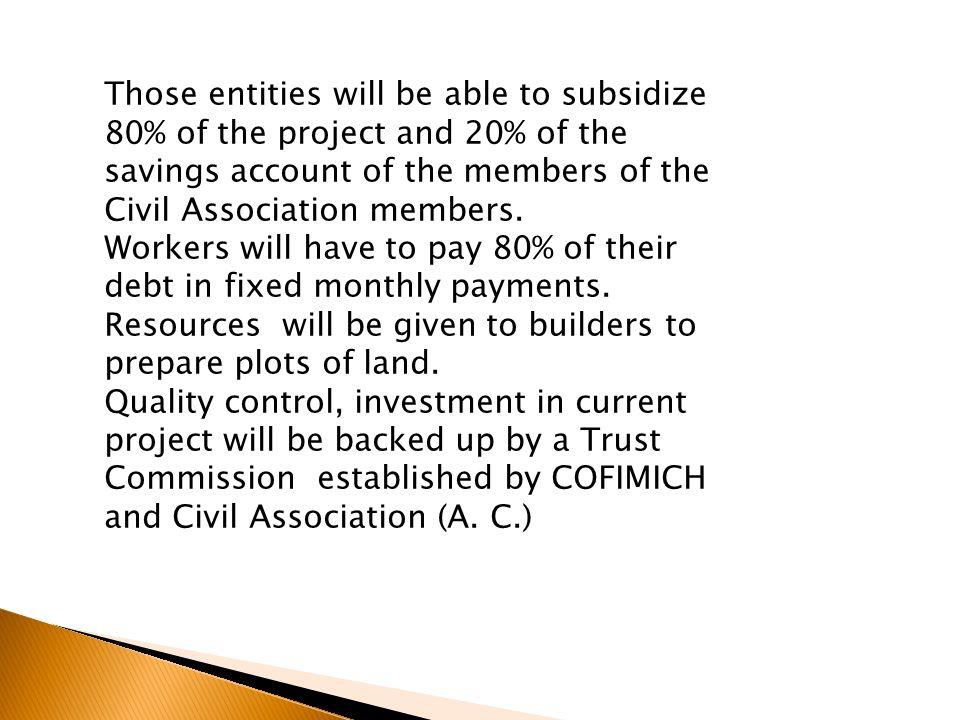 Those entities will be able to subsidize 80% of the project and 20% of the savings account of the members of the Civil Association members. Workers wi