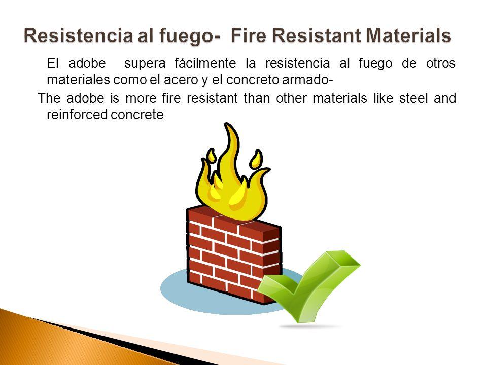 El adobe supera fácilmente la resistencia al fuego de otros materiales como el acero y el concreto armado- The adobe is more fire resistant than other