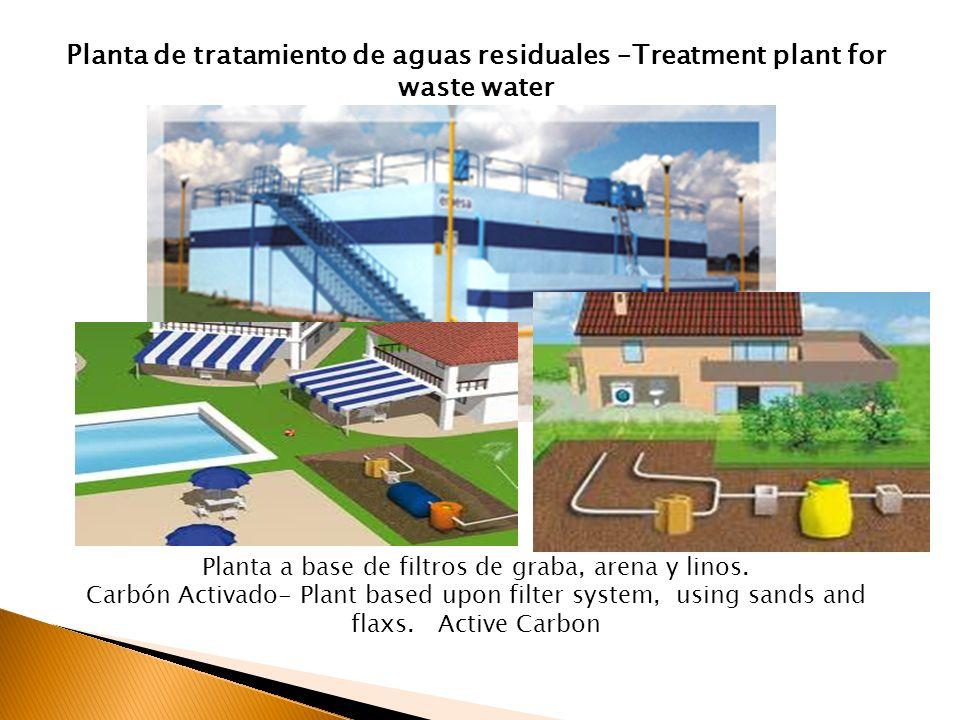 Planta de tratamiento de aguas residuales –Treatment plant for waste water Planta a base de filtros de graba, arena y linos. Carbón Activado- Plant ba