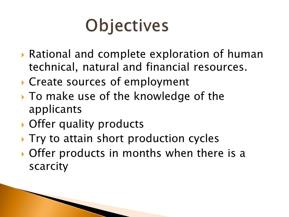 Rational and complete exploration of human technical, natural and financial resources. Create sources of employment To make use of the knowledge of th