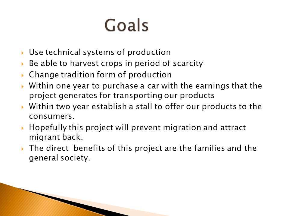 Use technical systems of production Be able to harvest crops in period of scarcity Change tradition form of production Within one year to purchase a c