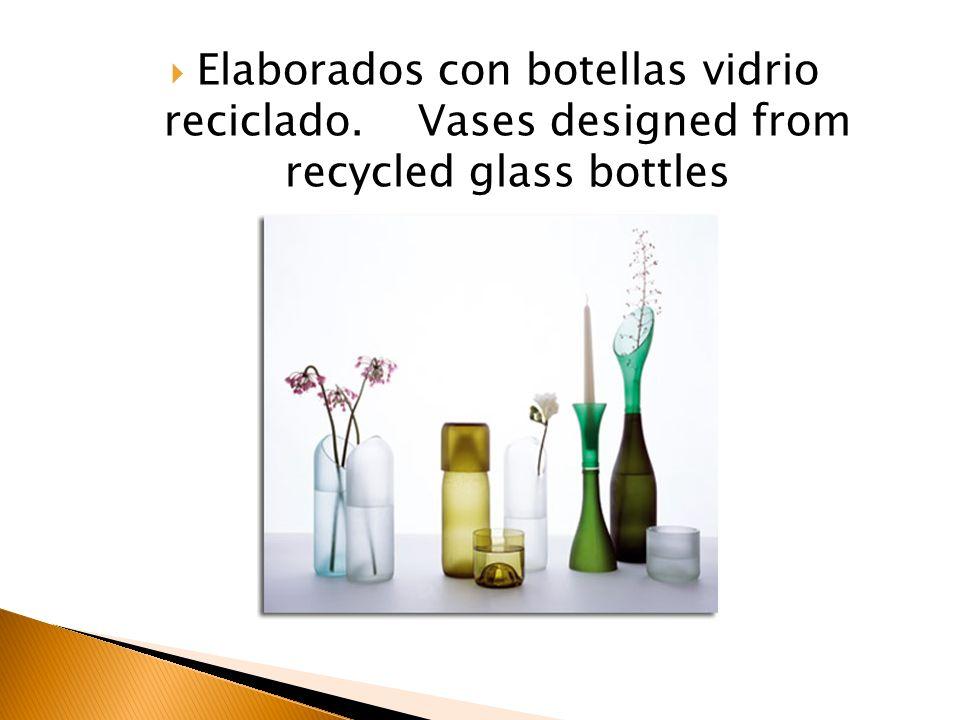 Elaborados con botellas vidrio reciclado. Vases designed from recycled glass bottles