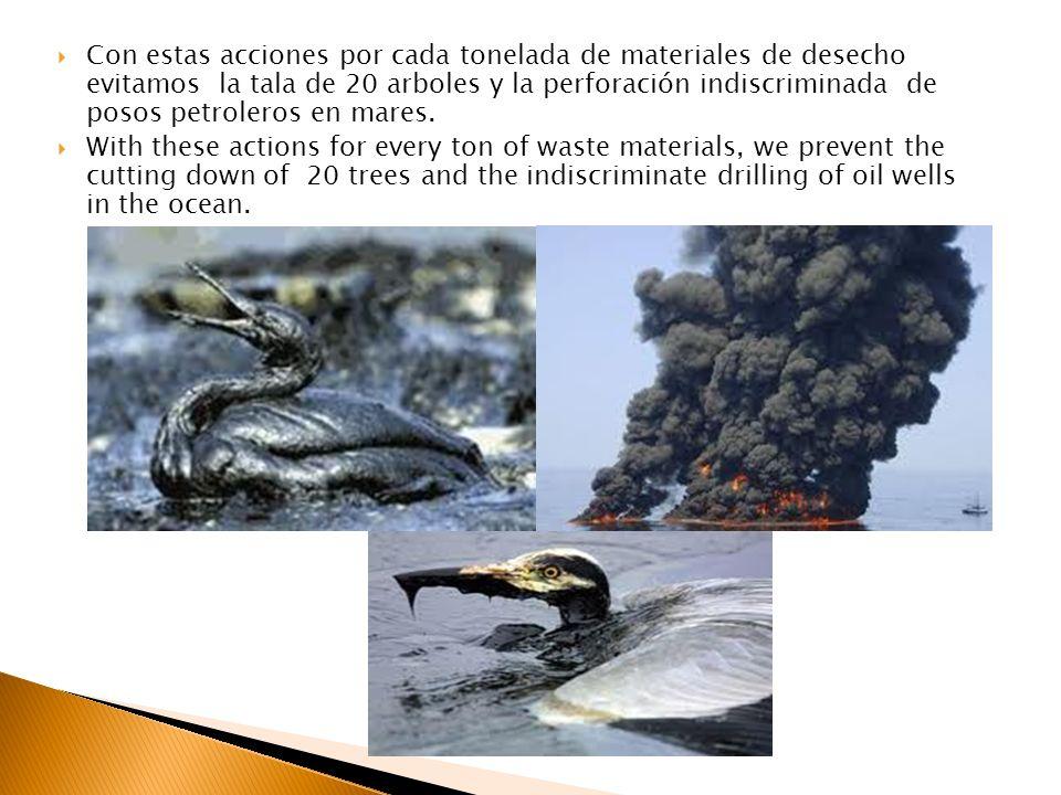 Con estas acciones por cada tonelada de materiales de desecho evitamos la tala de 20 arboles y la perforación indiscriminada de posos petroleros en ma