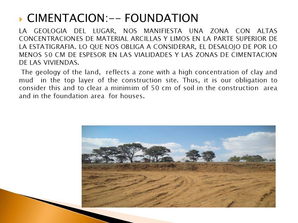 CIMENTACION:-- FOUNDATION LA GEOLOGIA DEL LUGAR, NOS MANIFIESTA UNA ZONA CON ALTAS CONCENTRACIONES DE MATERIAL ARCILLAS Y LIMOS EN LA PARTE SUPERIOR D