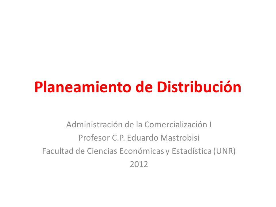Planeamiento de Distribución Administración de la Comercialización I Profesor C.P. Eduardo Mastrobisi Facultad de Ciencias Económicas y Estadística (U