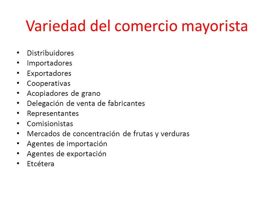 Variedad del comercio mayorista Distribuidores Importadores Exportadores Cooperativas Acopiadores de grano Delegación de venta de fabricantes Represen