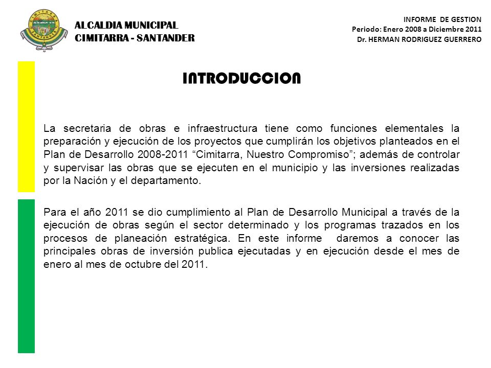 ALCALDIA MUNICIPAL CIMITARRA - SANTANDER INFORME DE GESTION Periodo: Enero 2008 a Diciembre 2011 Dr. HERMAN RODRIGUEZ GUERRERO INTRODUCCION La secreta