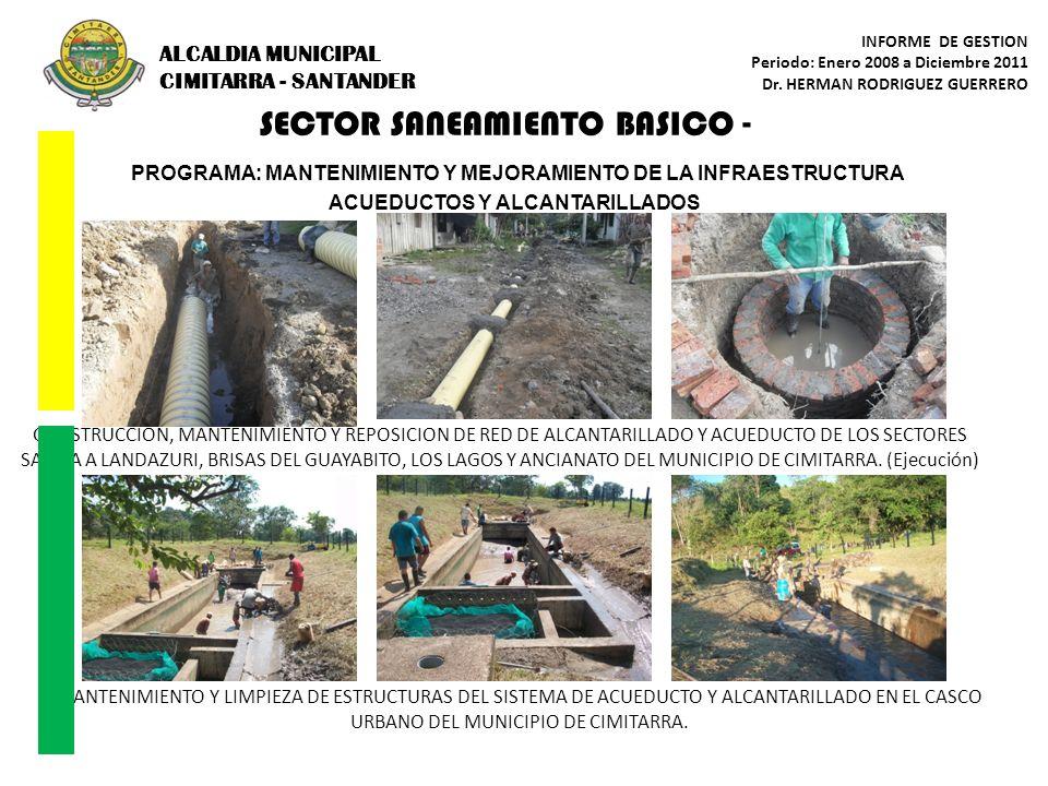 SECTOR SANEAMIENTO BASICO - PROGRAMA: MANTENIMIENTO Y MEJORAMIENTO DE LA INFRAESTRUCTURA ACUEDUCTOS Y ALCANTARILLADOS CONSTRUCCION, MANTENIMIENTO Y RE