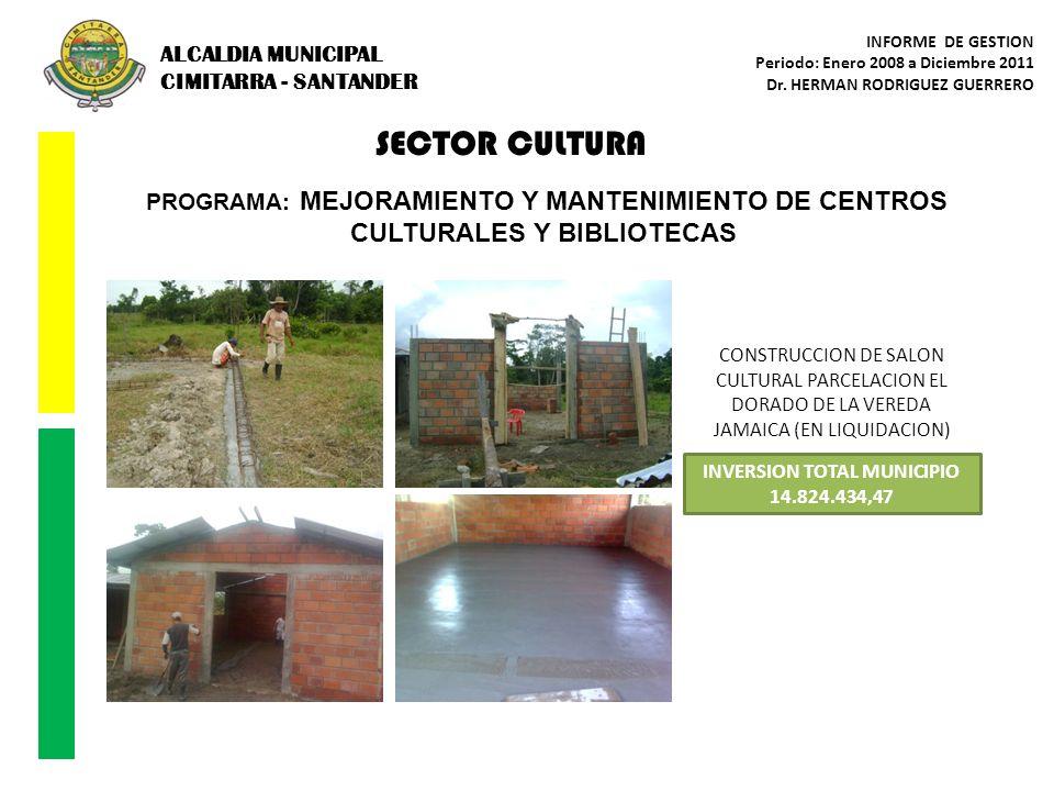 SECTOR CULTURA PROGRAMA: MEJORAMIENTO Y MANTENIMIENTO DE CENTROS CULTURALES Y BIBLIOTECAS CONSTRUCCION DE SALON CULTURAL PARCELACION EL DORADO DE LA V