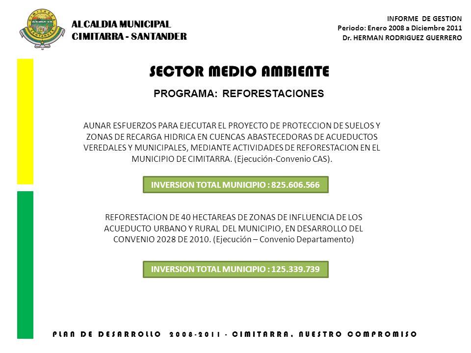 SECTOR MEDIO AMBIENTE PLAN DE DESARROLLO 2008-2011 - CIMITARRA, NUESTRO COMPROMISO PROGRAMA: REFORESTACIONES AUNAR ESFUERZOS PARA EJECUTAR EL PROYECTO