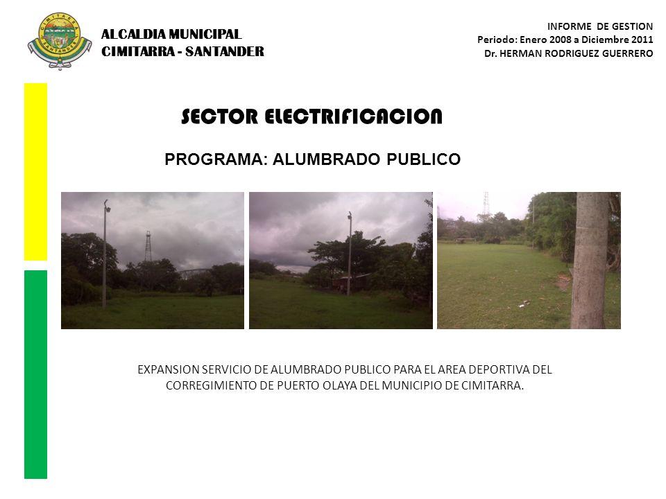 SECTOR ELECTRIFICACION PROGRAMA: ALUMBRADO PUBLICO EXPANSION SERVICIO DE ALUMBRADO PUBLICO PARA EL AREA DEPORTIVA DEL CORREGIMIENTO DE PUERTO OLAYA DE