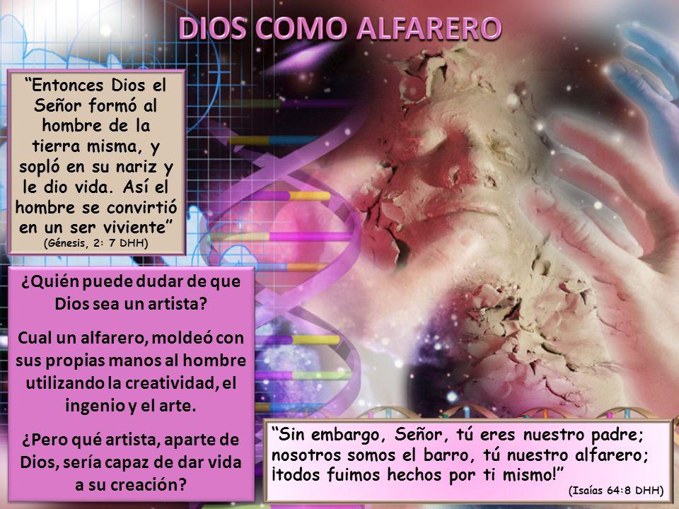 Entonces Dios el Señor formó al hombre de la tierra misma, y sopló en su nariz y le dio vida.