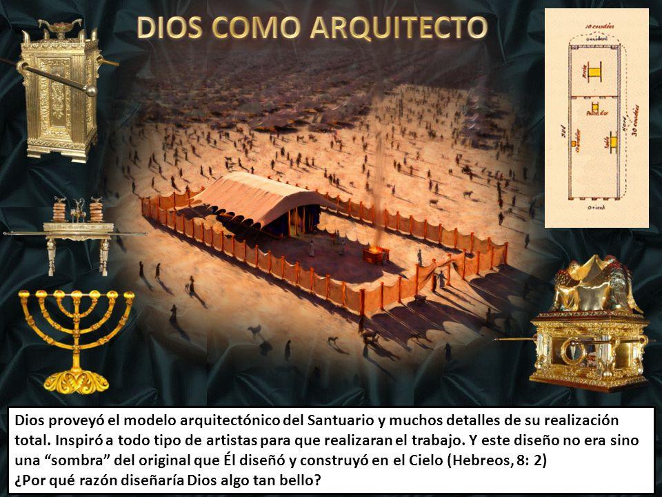 Dios proveyó el modelo arquitectónico del Santuario y muchos detalles de su realización total.