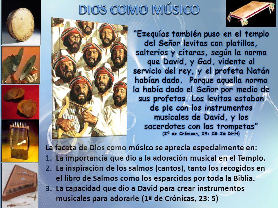 La faceta de Dios como músico se aprecia especialmente en: 1.La importancia que dio a la adoración musical en el Templo.