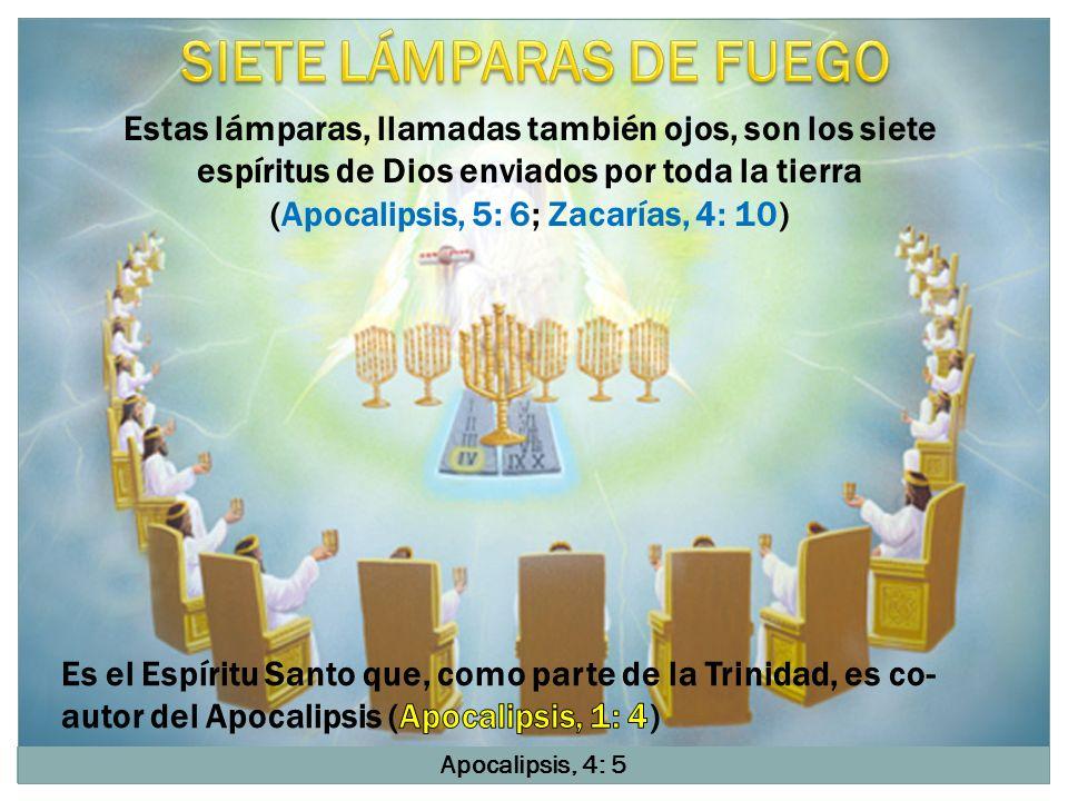 Apocalipsis, 4: 5 Estas lámparas, llamadas también ojos, son los siete espíritus de Dios enviados por toda la tierra (Apocalipsis, 5: 6; Zacarías, 4: