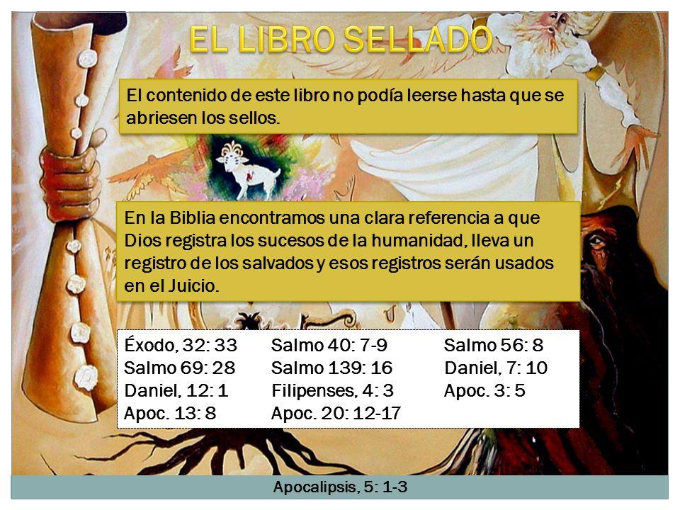 Apocalipsis, 5: 1-3 Éxodo, 32: 33Salmo 40: 7-9Salmo 56: 8 Salmo 69: 28Salmo 139: 16Daniel, 7: 10 Daniel, 12: 1Filipenses, 4: 3Apoc. 3: 5 Apoc. 13: 8Ap