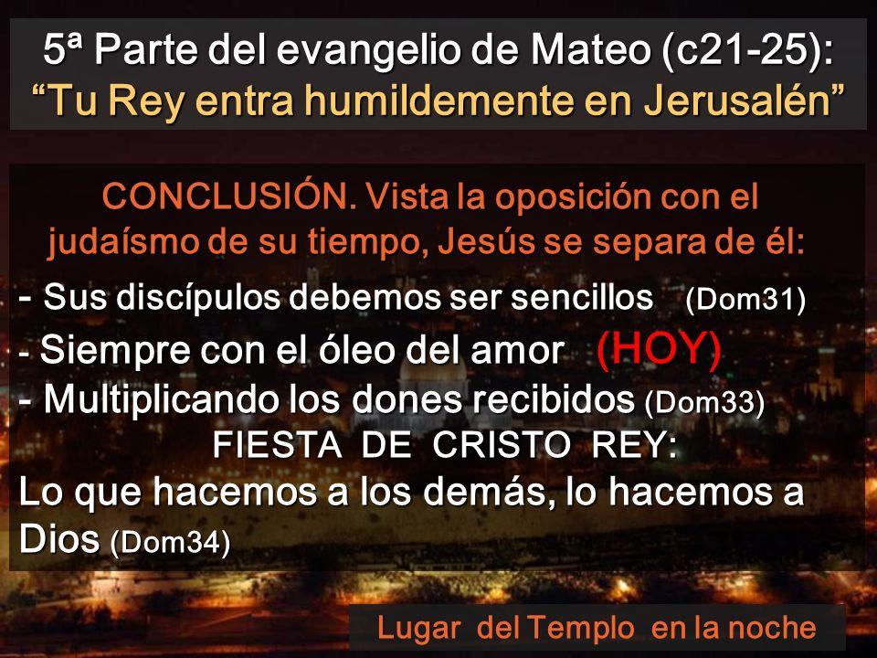 5ª Parte del evangelio de Mateo (c21-25): Tu Rey entra humildemente en Jerusalén CONCLUSIÓN.