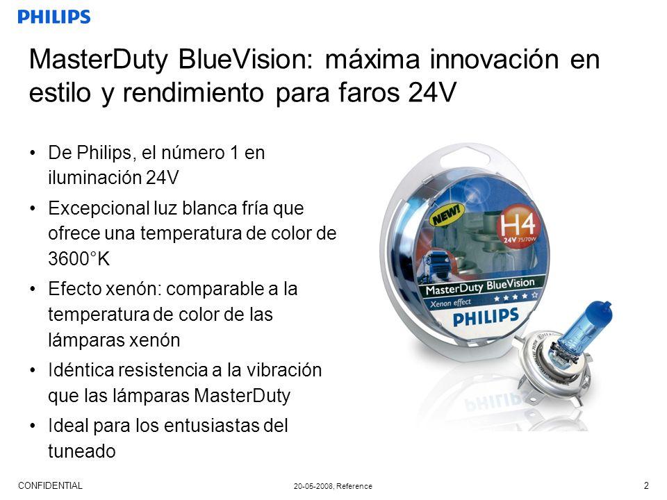 CONFIDENTIAL 20-05-2008, Reference 2 MasterDuty BlueVision: máxima innovación en estilo y rendimiento para faros 24V De Philips, el número 1 en iluminación 24V Excepcional luz blanca fría que ofrece una temperatura de color de 3600°K Efecto xenón: comparable a la temperatura de color de las lámparas xenón Idéntica resistencia a la vibración que las lámparas MasterDuty Ideal para los entusiastas del tuneado