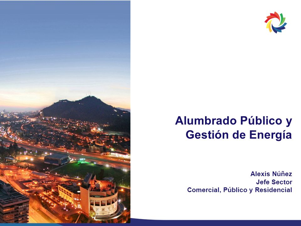 Alumbrado Público y Gestión de Energía Alexis Núñez Jefe Sector Comercial, Público y Residencial