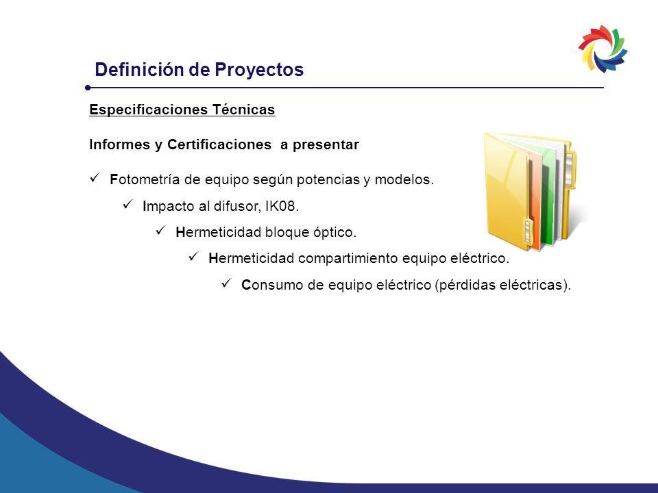 Definición de Proyectos Especificaciones Técnicas Informes y Certificaciones a presentar Fotometría de equipo según potencias y modelos. Impacto al di