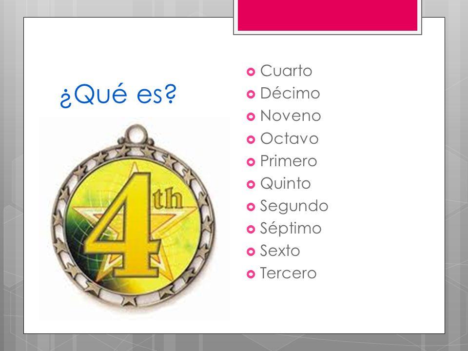 ¿Qué es? Cuarto Décimo Noveno Octavo Primero Quinto Segundo Séptimo Sexto Tercero