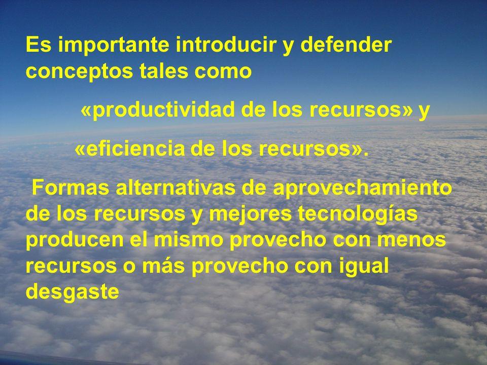 Es importante introducir y defender conceptos tales como «productividad de los recursos» y «eficiencia de los recursos».