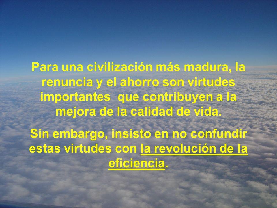 Para una civilización más madura, la renuncia y el ahorro son virtudes importantes que contribuyen a la mejora de la calidad de vida.