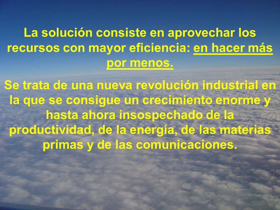 La solución consiste en aprovechar los recursos con mayor eficiencia: en hacer más por menos.