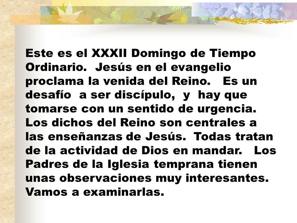Este es el XXXII Domingo de Tiempo Ordinario. Jesús en el evangelio proclama la venida del Reino.