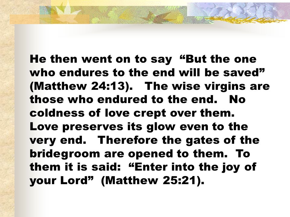 He then went on to say But the one who endures to the end will be saved (Matthew 24:13).