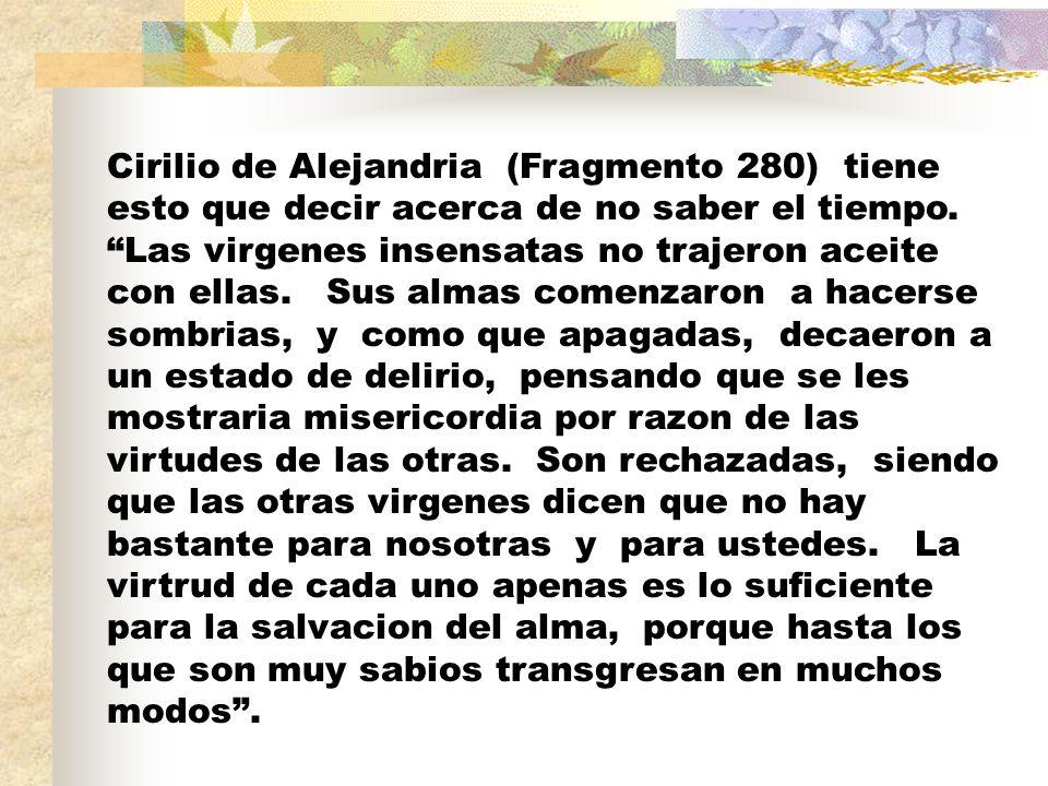 Cirilio de Alejandria (Fragmento 280) tiene esto que decir acerca de no saber el tiempo.