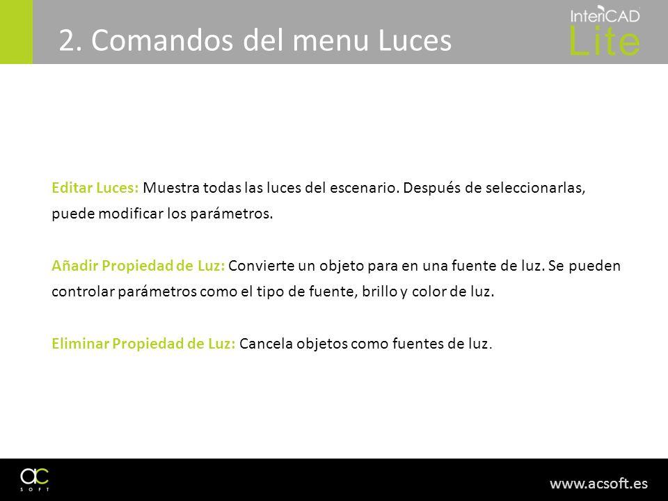 www.acsoft.es 2. Comandos del menu Luces Editar Luces: Muestra todas las luces del escenario. Después de seleccionarlas, puede modificar los parámetro