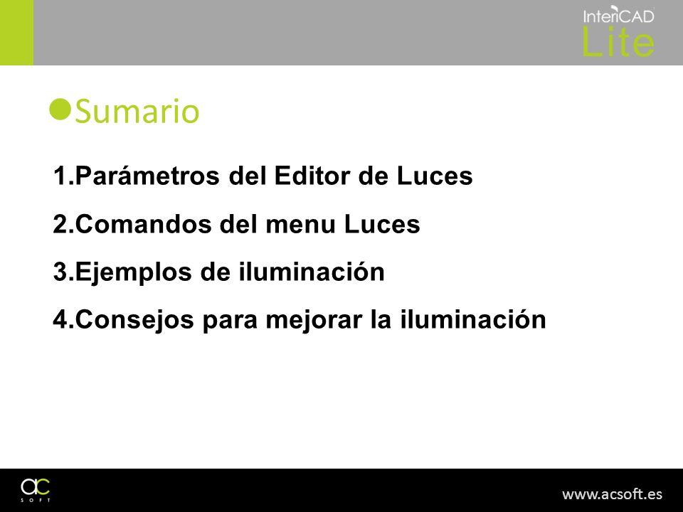 www.acsoft.es Sumario 1.Parámetros del Editor de Luces 2.Comandos del menu Luces 3.Ejemplos de iluminación 4.Consejos para mejorar la iluminación