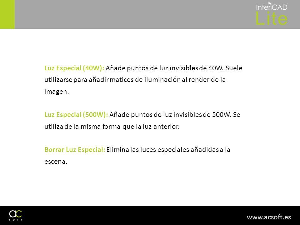 www.acsoft.es Luz Especial (40W): Añade puntos de luz invisibles de 40W. Suele utilizarse para añadir matices de iluminación al render de la imagen. L