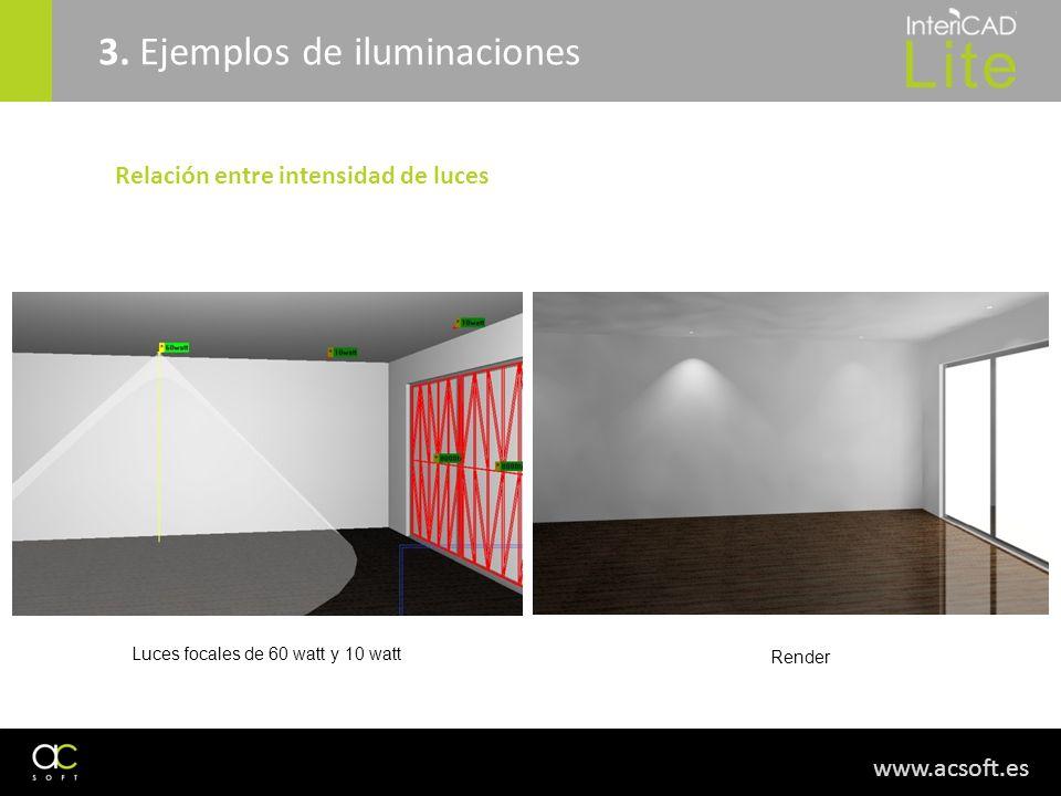 www.acsoft.es 3. Ejemplos de iluminaciones Relación entre intensidad de luces Luces focales de 60 watt y 10 watt Render