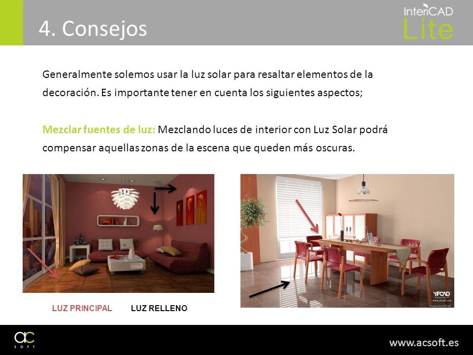 www.acsoft.es 4. Consejos Generalmente solemos usar la luz solar para resaltar elementos de la decoración. Es importante tener en cuenta los siguiente