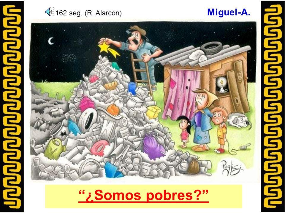 ¿Somos pobres? Miguel-A. 162 seg. (R. Alarcón)