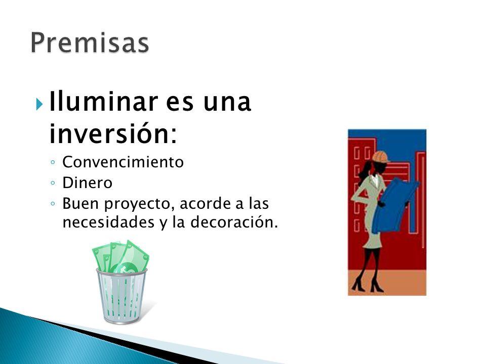 Iluminar es una inversión: Convencimiento Dinero Buen proyecto, acorde a las necesidades y la decoración.