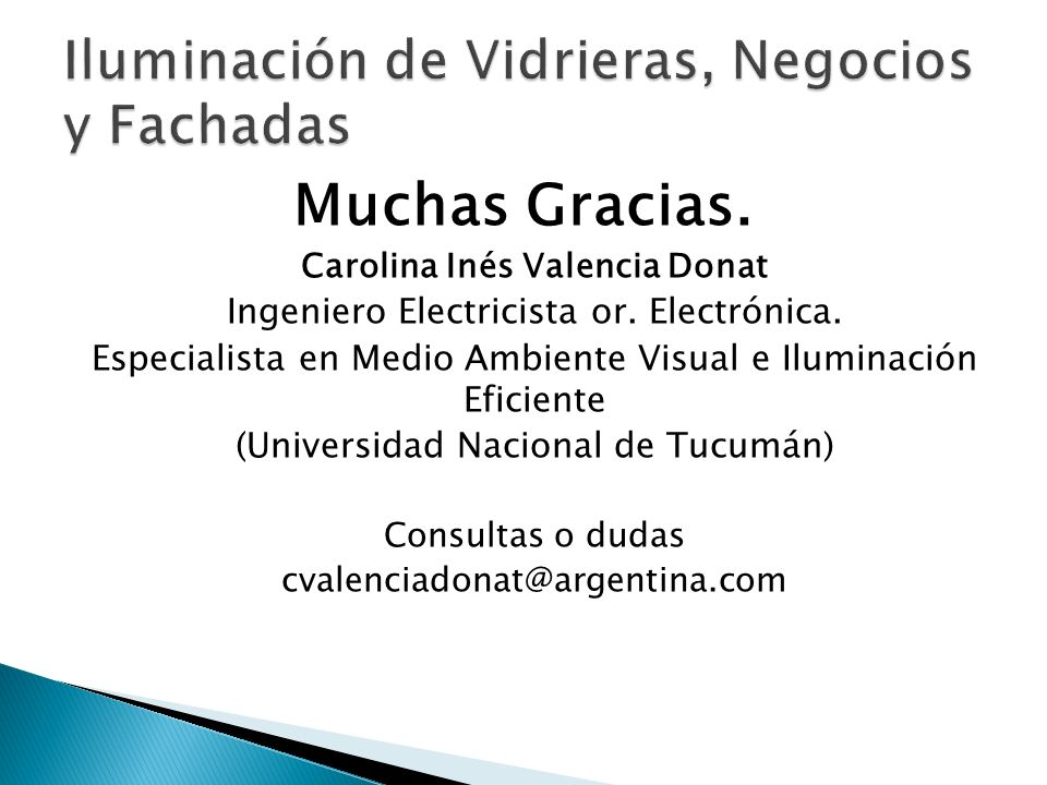 Muchas Gracias. Carolina Inés Valencia Donat Ingeniero Electricista or. Electrónica. Especialista en Medio Ambiente Visual e Iluminación Eficiente (Un