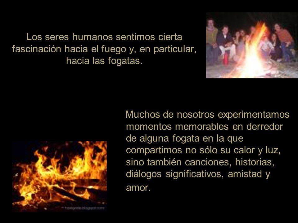 Los seres humanos sentimos cierta fascinación hacia el fuego y, en particular, hacia las fogatas. Muchos de nosotros experimentamos momentos memorable