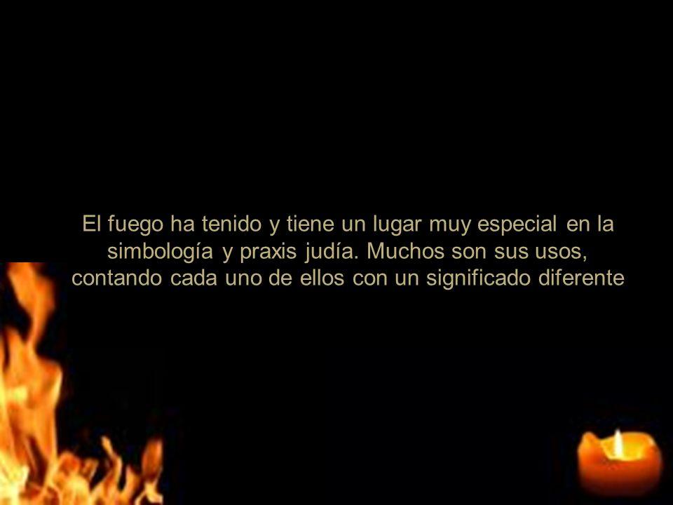 El fuego ha tenido y tiene un lugar muy especial en la simbología y praxis judía. Muchos son sus usos, contando cada uno de ellos con un significado d