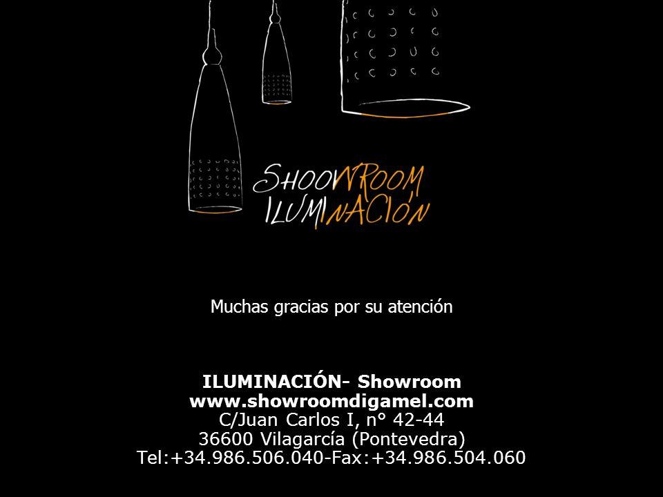Muchas gracias por su atención ILUMINACIÓN- Showroom www.showroomdigamel.com C/Juan Carlos I, n° 42-44 36600 Vilagarcía (Pontevedra) Tel:+34.986.506.0