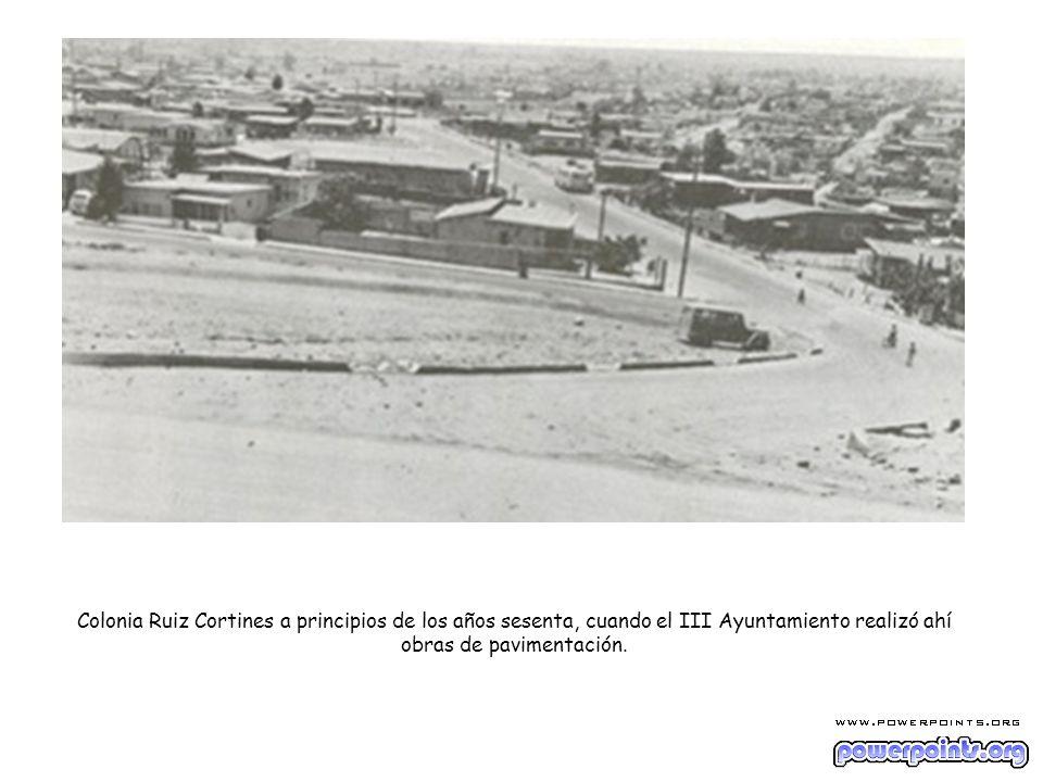 Colonia Ruiz Cortines a principios de los años sesenta, cuando el III Ayuntamiento realizó ahí obras de pavimentación.