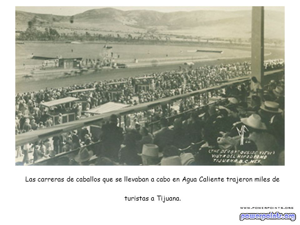 Las carreras de caballos que se llevaban a cabo en Agua Caliente trajeron miles de turistas a Tijuana.