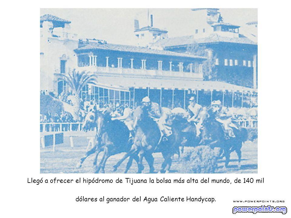 Llegó a ofrecer el hipódromo de Tijuana la bolsa más alta del mundo, de 140 mil dólares al ganador del Agua Caliente Handycap.