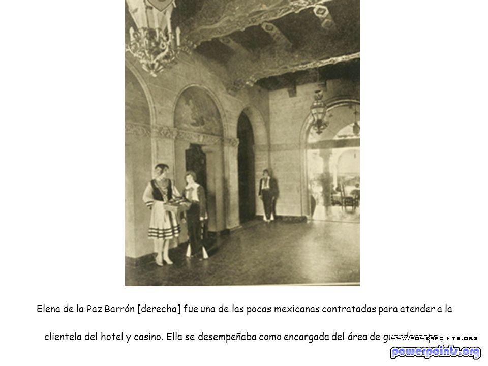Elena de la Paz Barrón [derecha] fue una de las pocas mexicanas contratadas para atender a la clientela del hotel y casino. Ella se desempeñaba como e