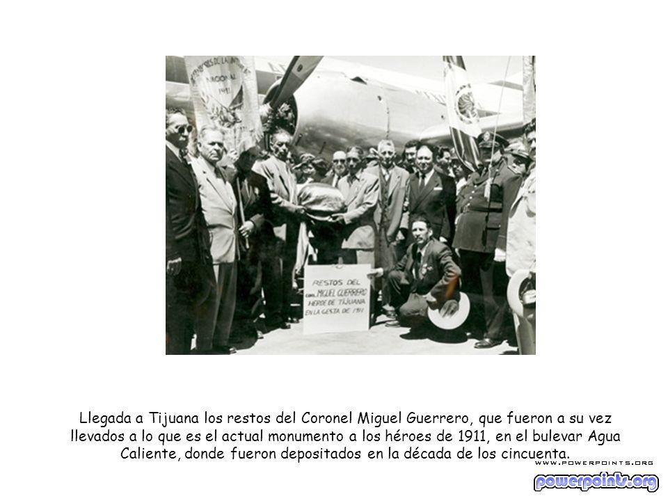 Llegada a Tijuana los restos del Coronel Miguel Guerrero, que fueron a su vez llevados a lo que es el actual monumento a los héroes de 1911, en el bul
