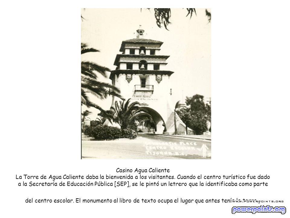 Casino Agua Caliente La Torre de Agua Caliente daba la bienvenida a los visitantes. Cuando el centro turístico fue dado a la Secretaría de Educación P
