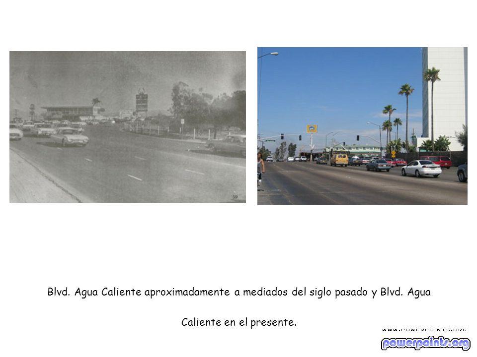 Blvd. Agua Caliente aproximadamente a mediados del siglo pasado y Blvd. Agua Caliente en el presente.